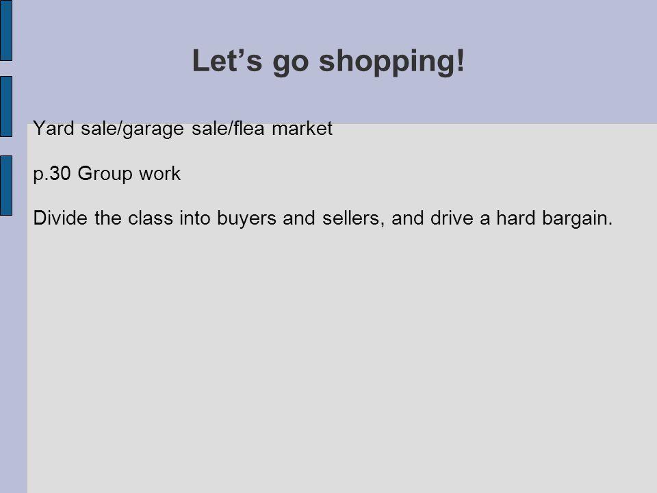 Let's go shopping! Yard sale/garage sale/flea market p.30 Group work
