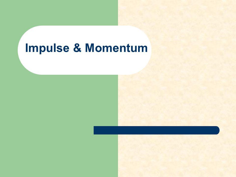Impulse & Momentum