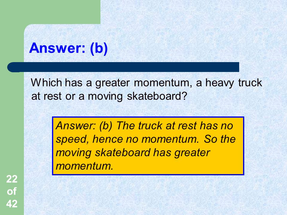Answer: (b) Which has a greater momentum, a heavy truck at rest or a moving skateboard