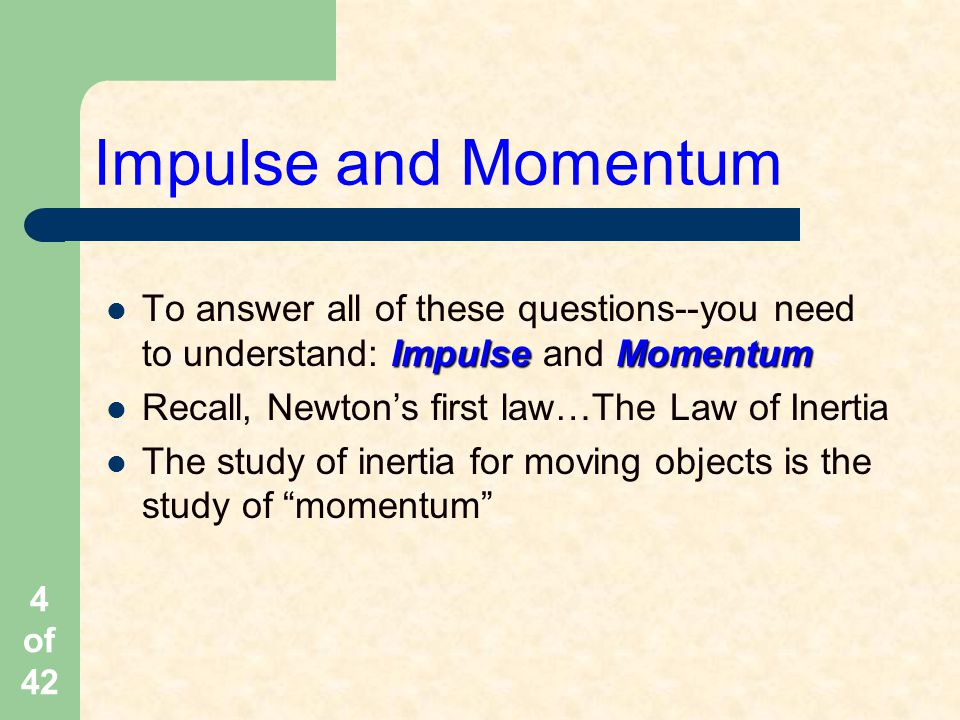 Impulse and Momentum To answer all of these questions--you need to understand: Impulse and Momentum.