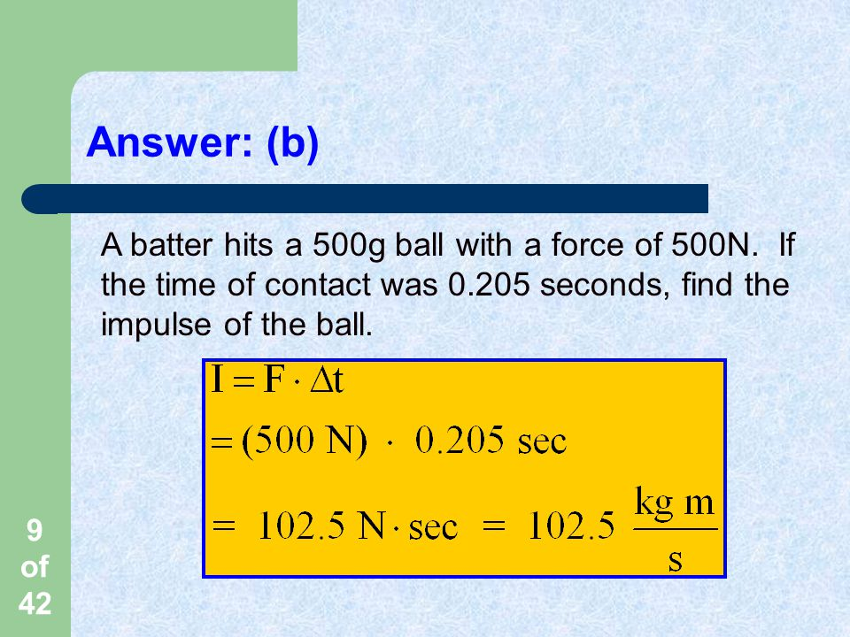 Answer: (b) A batter hits a 500g ball with a force of 500N.