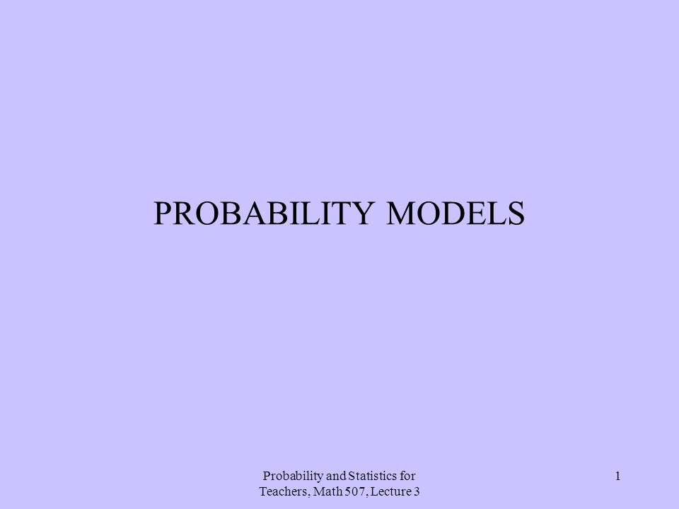 Probability and Statistics for Teachers, Math 507, Lecture 3