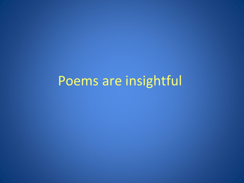 Poems are insightful