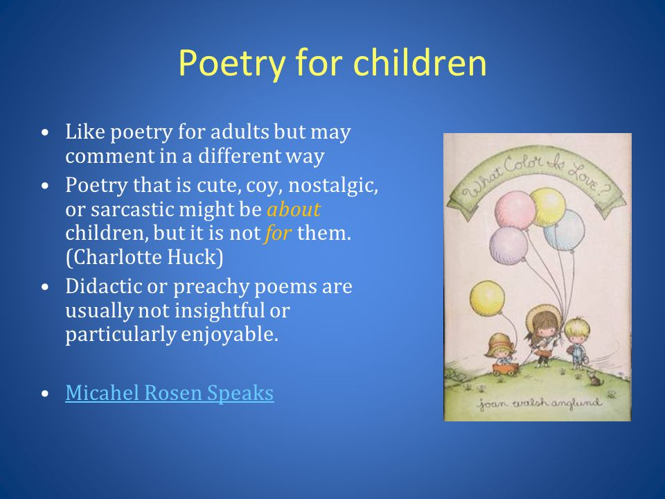 Poetry for children Like poetry for adults but may comment in a different way.