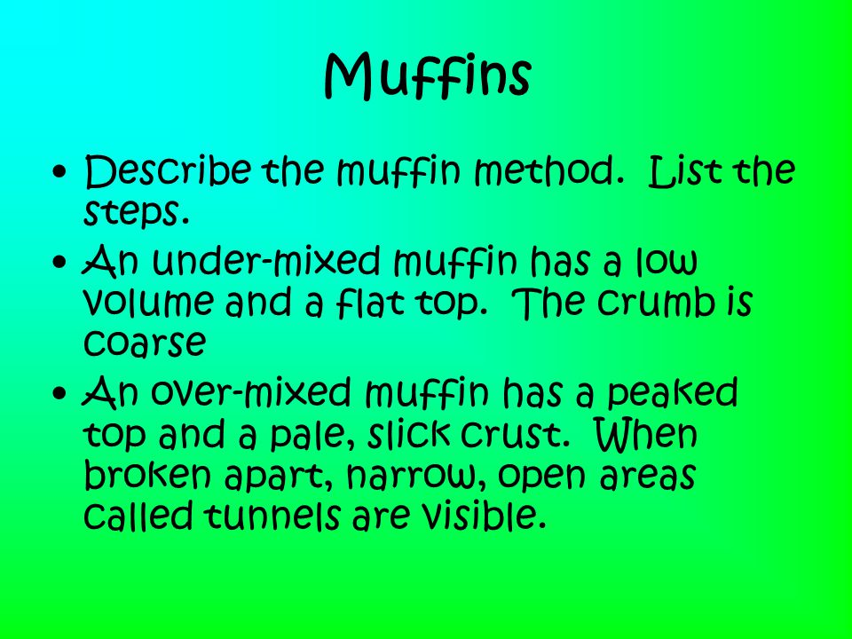 Muffins Describe the muffin method. List the steps.
