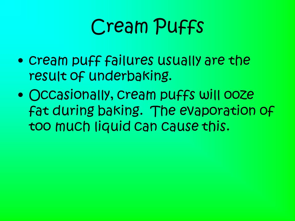 Cream Puffs cream puff failures usually are the result of underbaking.