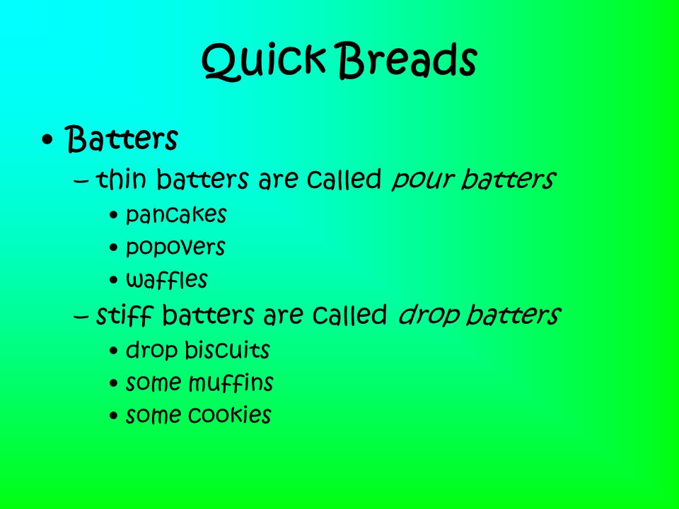 Quick Breads Batters thin batters are called pour batters