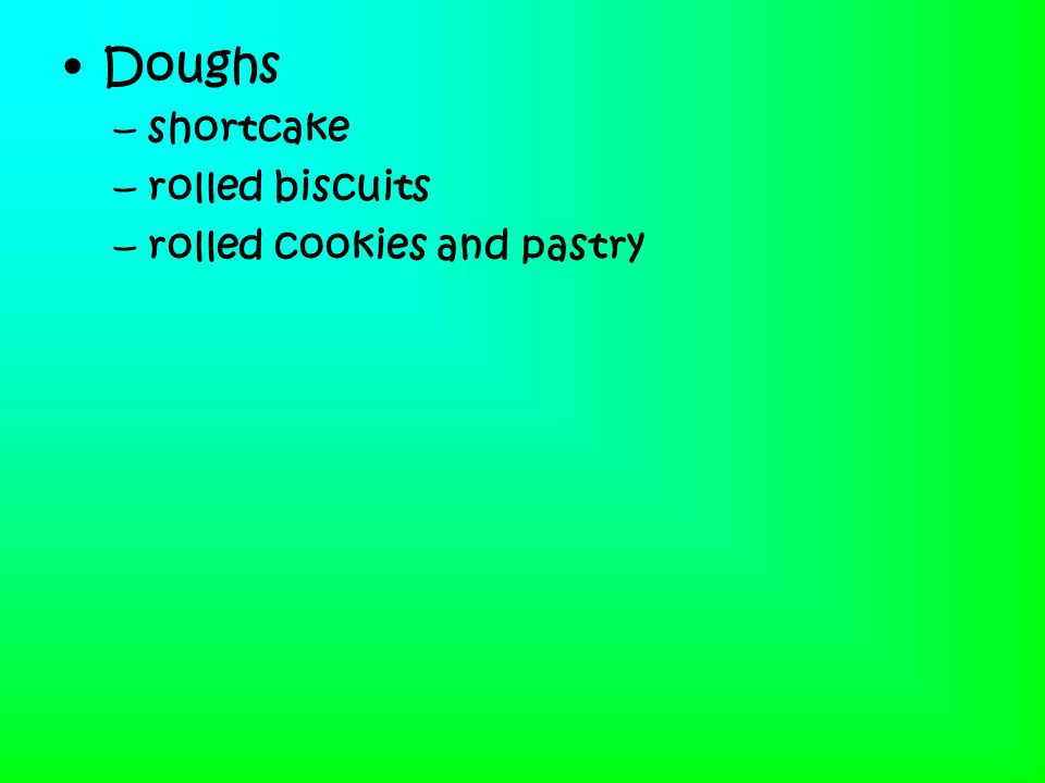 Doughs shortcake rolled biscuits rolled cookies and pastry