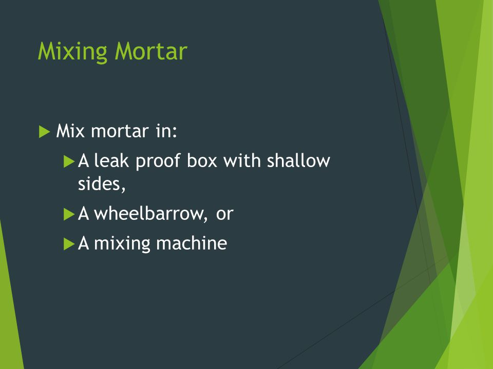 Mixing Mortar Mix mortar in: A leak proof box with shallow sides,