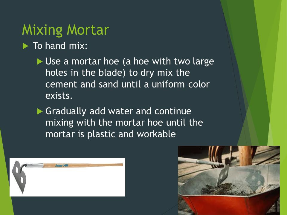 Mixing Mortar To hand mix: