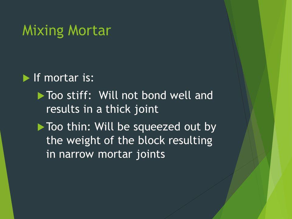 Mixing Mortar If mortar is: