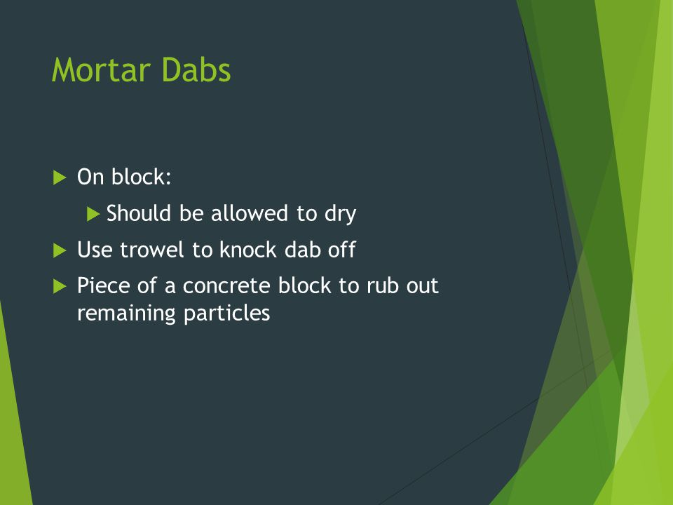 Mortar Dabs On block: Should be allowed to dry