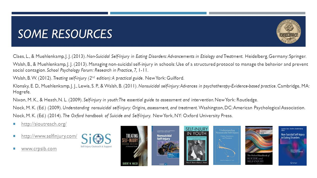 Some Resources http://sioutreach.org/ http://www.selfinjury.com/