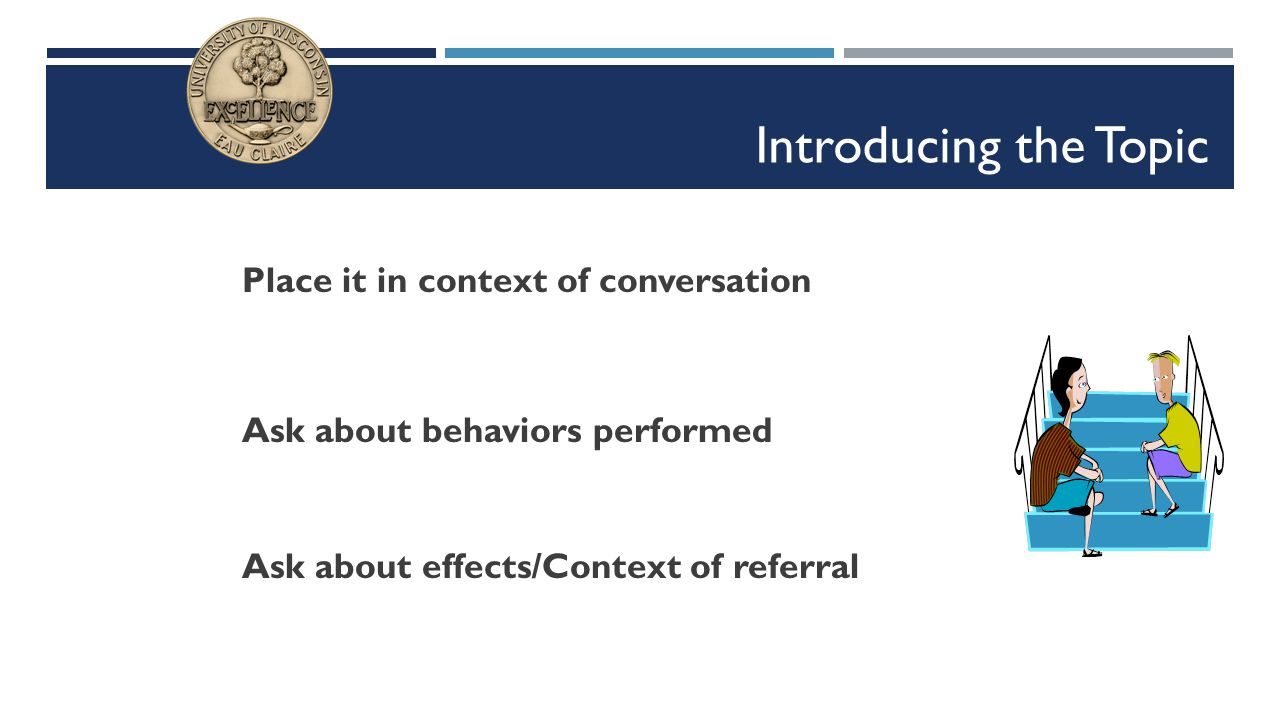 Introducing the Topic Place it in context of conversation