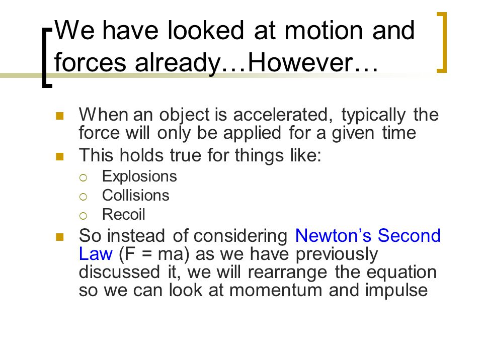 We have looked at motion and forces already…However…
