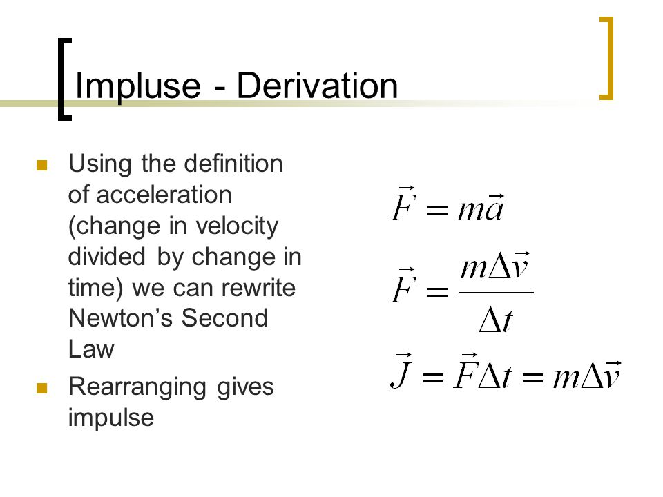 Impluse - Derivation Using the definition of acceleration (change in velocity divided by change in time) we can rewrite Newton's Second Law.