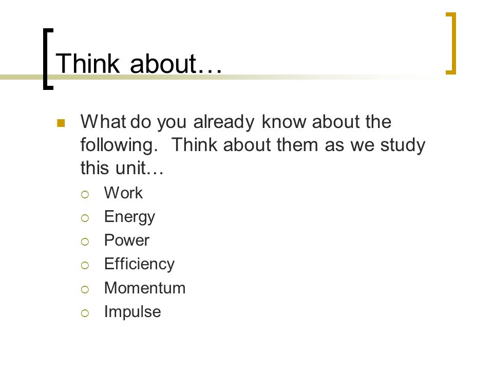 Think about… What do you already know about the following. Think about them as we study this unit…