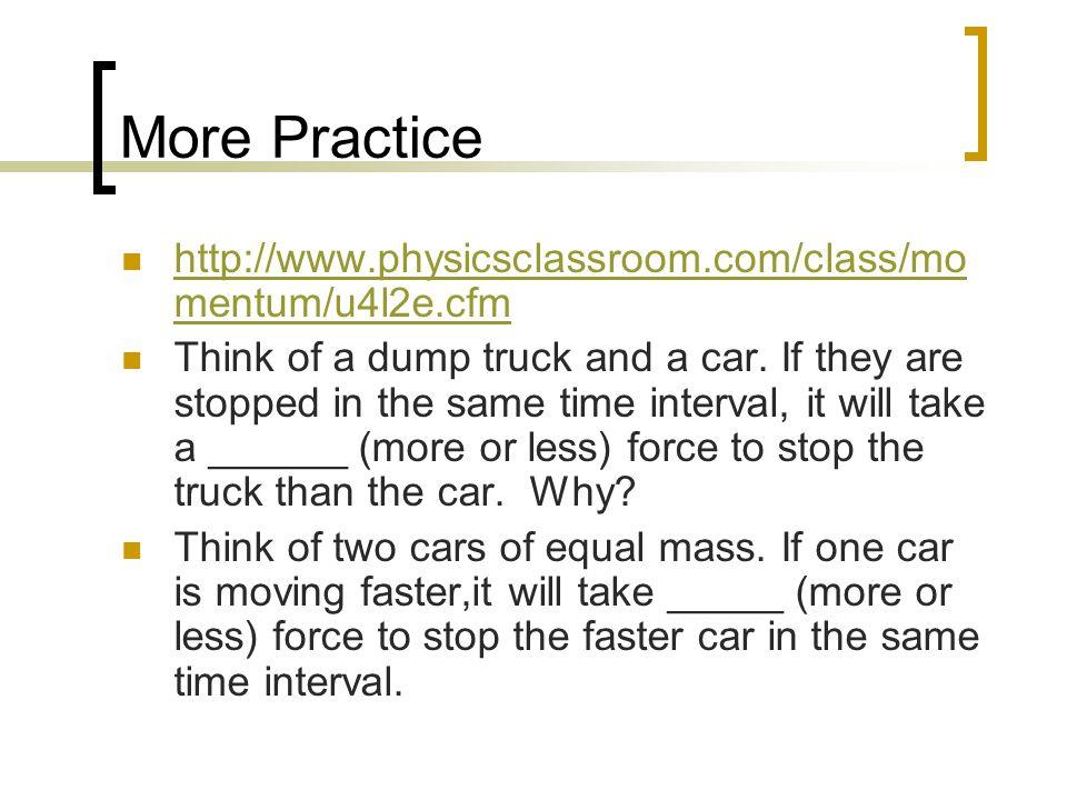 More Practice http://www.physicsclassroom.com/class/momentum/u4l2e.cfm