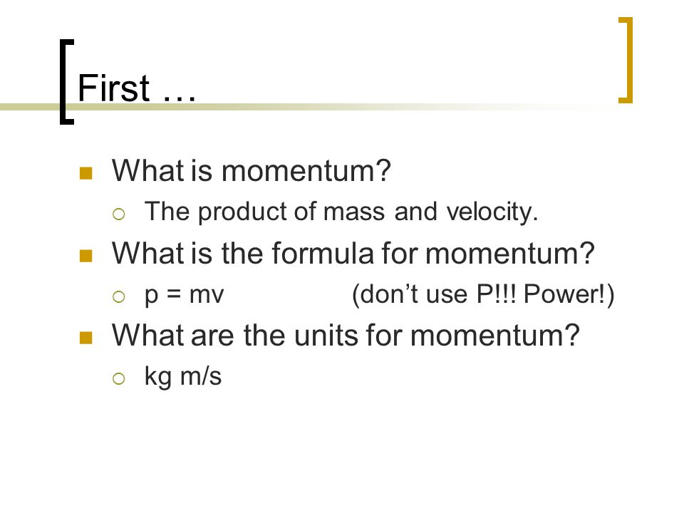First … What is momentum What is the formula for momentum