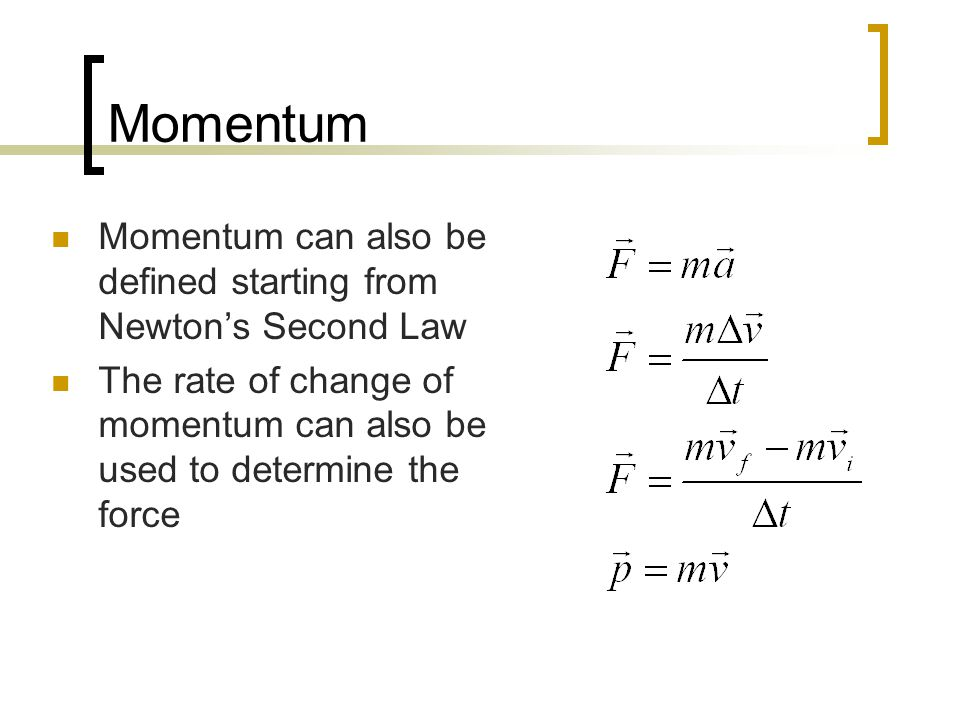 Momentum Momentum can also be defined starting from Newton's Second Law.