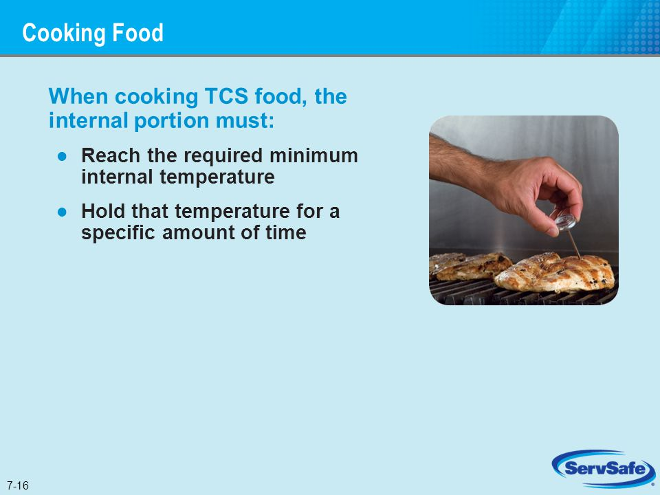 Cooking Food When cooking TCS food, the internal portion must: