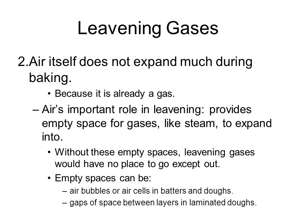 Leavening Gases 2. Air itself does not expand much during baking.