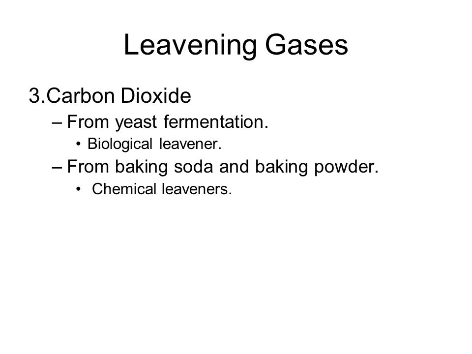 Leavening Gases 3. Carbon Dioxide From yeast fermentation.