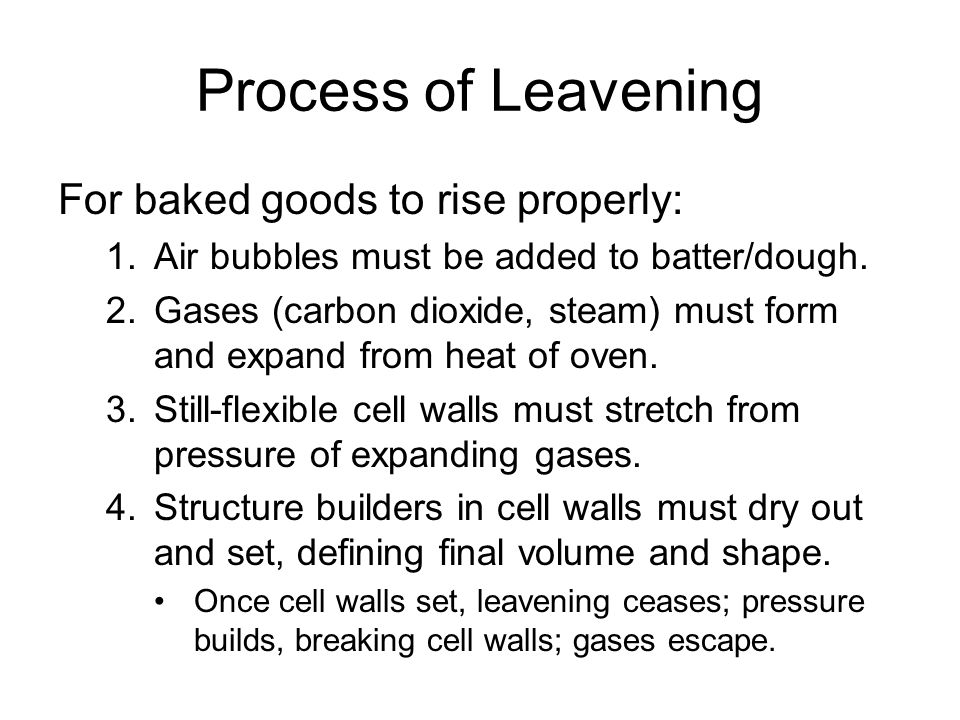 Process of Leavening For baked goods to rise properly: