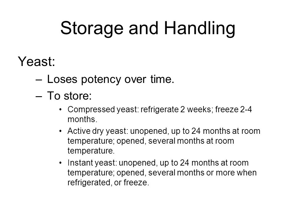 Storage and Handling Yeast: Loses potency over time. To store: