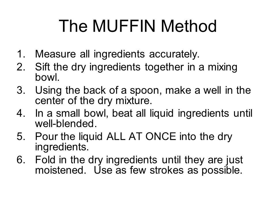 The MUFFIN Method Measure all ingredients accurately.