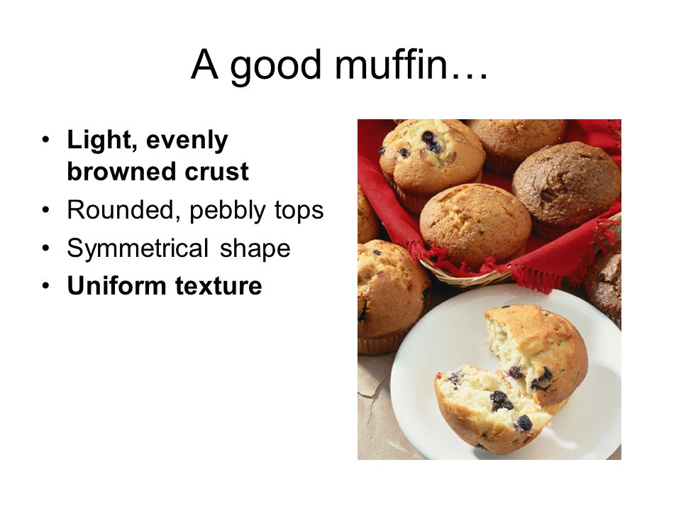 A good muffin… Light, evenly browned crust Rounded, pebbly tops