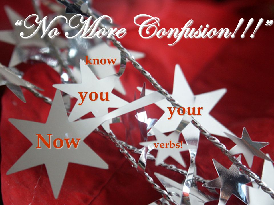 No More Confusion!!! know you your Now verbs!