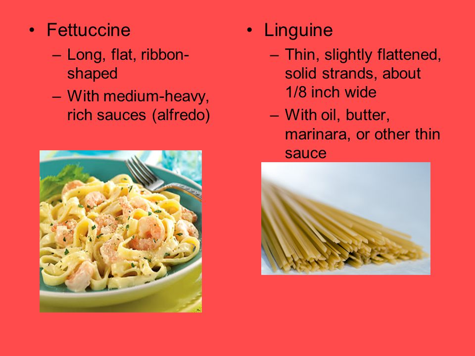 Fettuccine Linguine Long, flat, ribbon-shaped