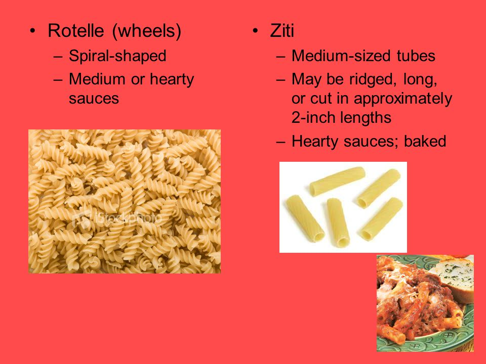 Rotelle (wheels) Ziti Spiral-shaped Medium or hearty sauces