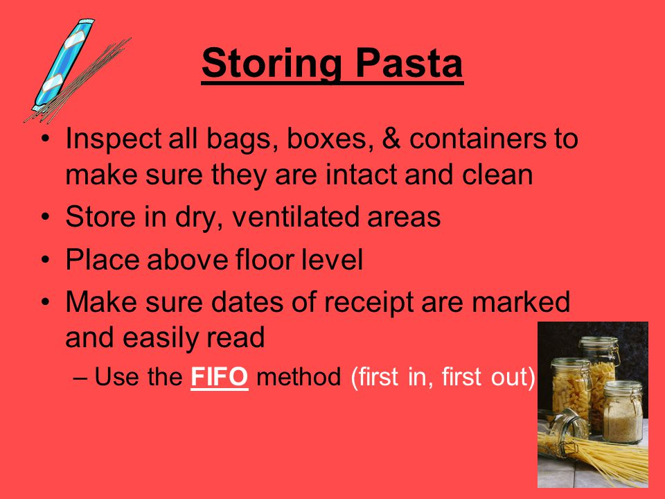 Storing Pasta Inspect all bags, boxes, & containers to make sure they are intact and clean. Store in dry, ventilated areas.
