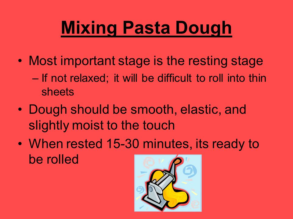 Mixing Pasta Dough Most important stage is the resting stage