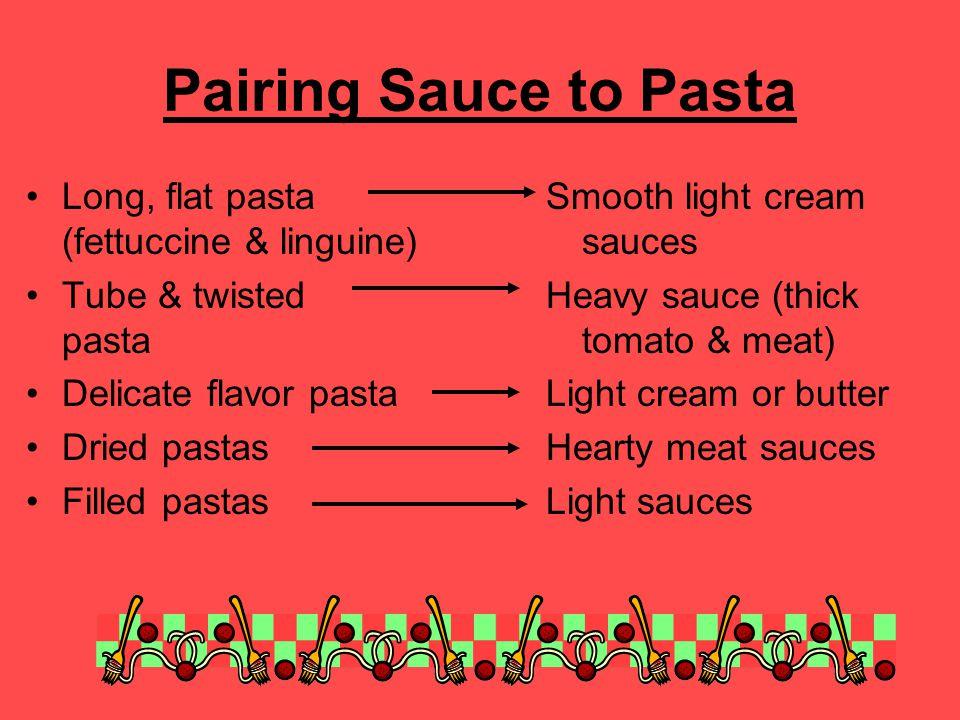Pairing Sauce to Pasta Long, flat pasta (fettuccine & linguine)