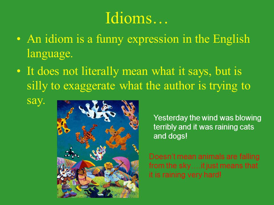 Idioms… An idiom is a funny expression in the English language.