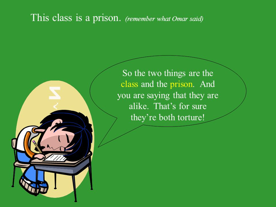 This class is a prison. (remember what Omar said)