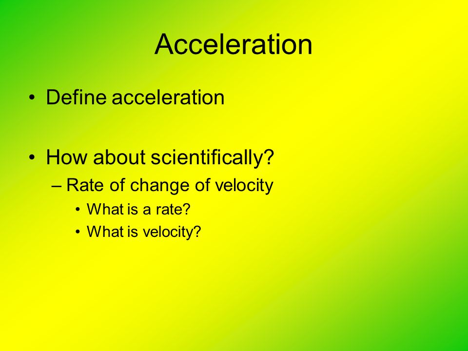 Acceleration Define acceleration How about scientifically