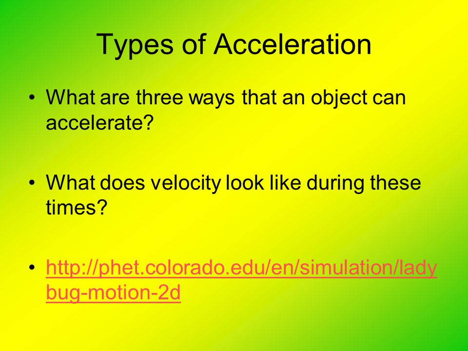 Types of Acceleration What are three ways that an object can accelerate What does velocity look like during these times