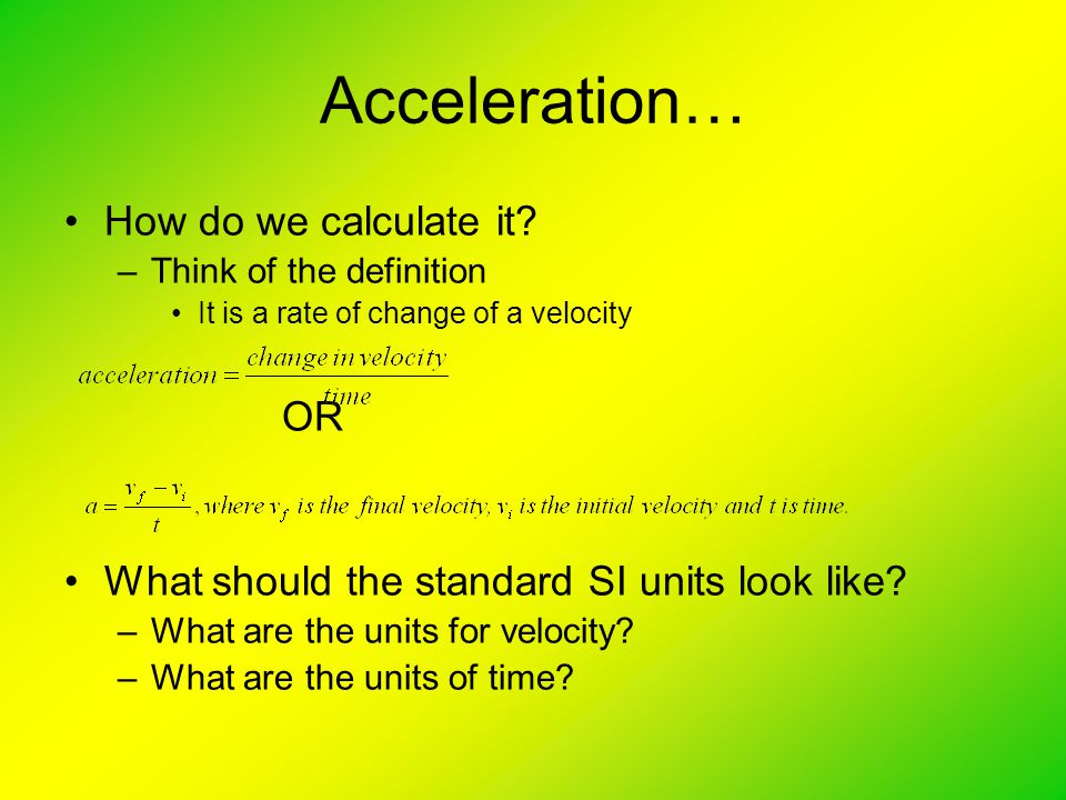 Acceleration… How do we calculate it OR