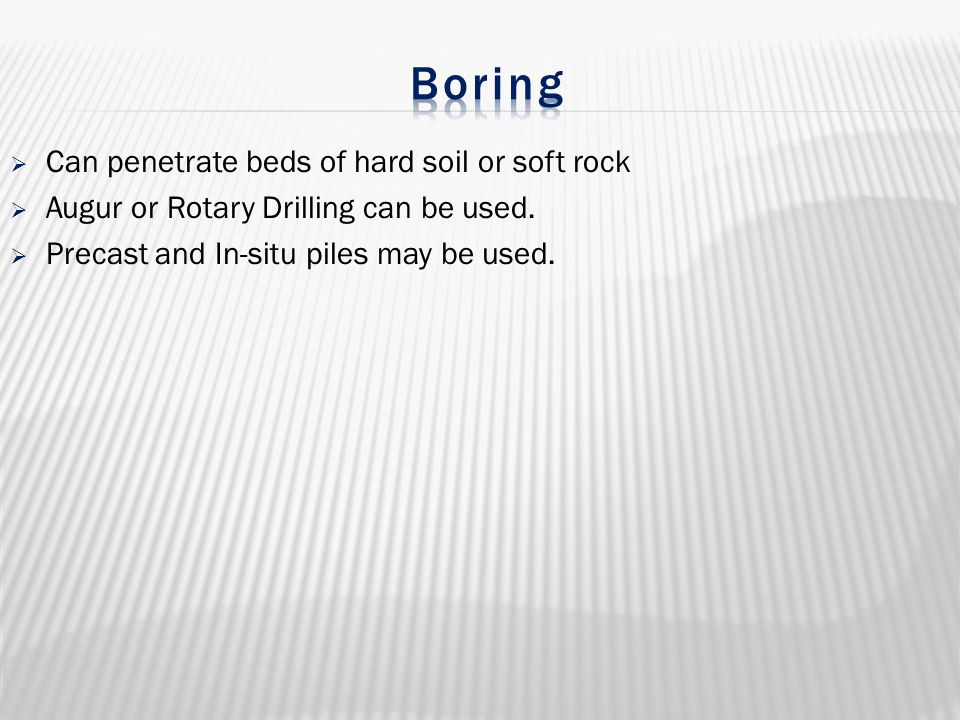 Boring Can penetrate beds of hard soil or soft rock