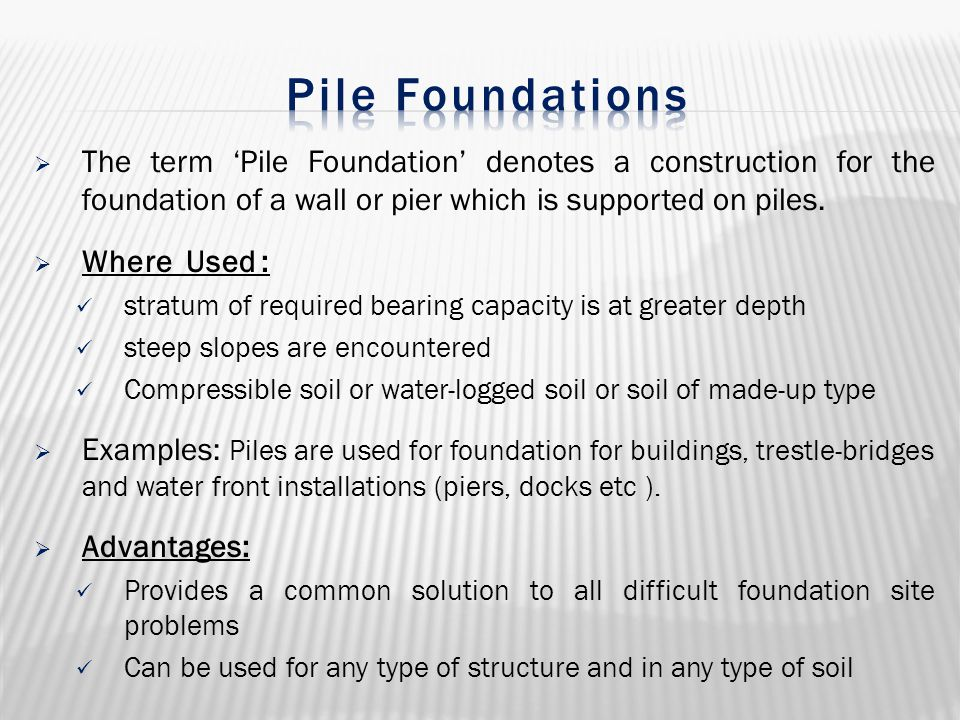 Pile Foundations The term 'Pile Foundation' denotes a construction for the foundation of a wall or pier which is supported on piles.