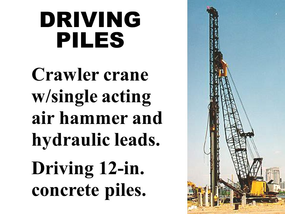 DRIVING PILES Crawler crane w/single acting air hammer and hydraulic leads.