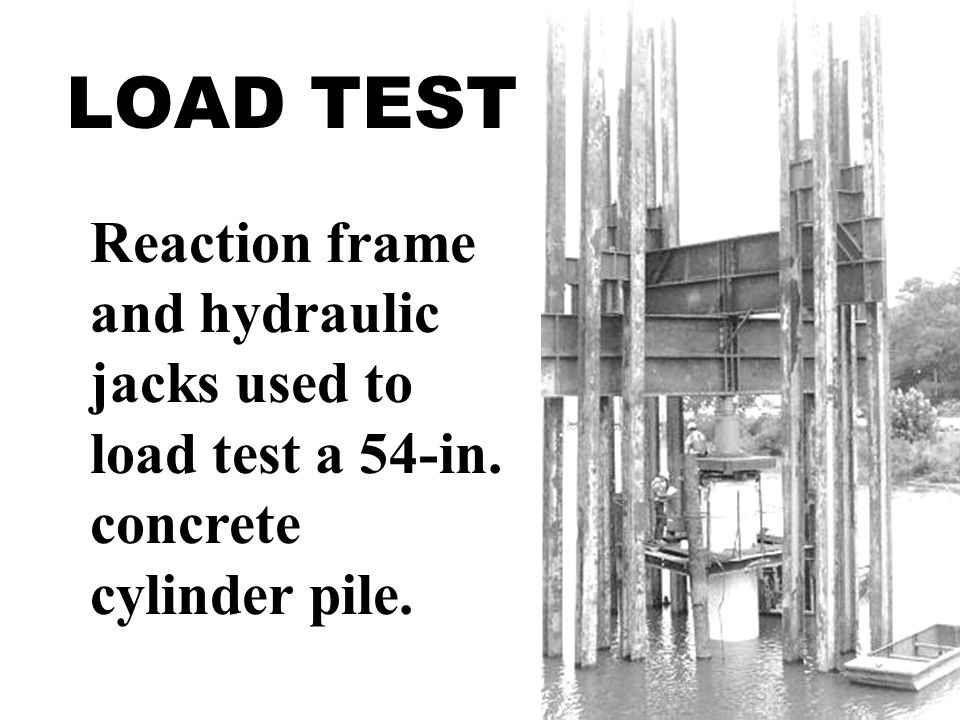 LOAD TEST Reaction frame and hydraulic jacks used to load test a 54-in. concrete cylinder pile.