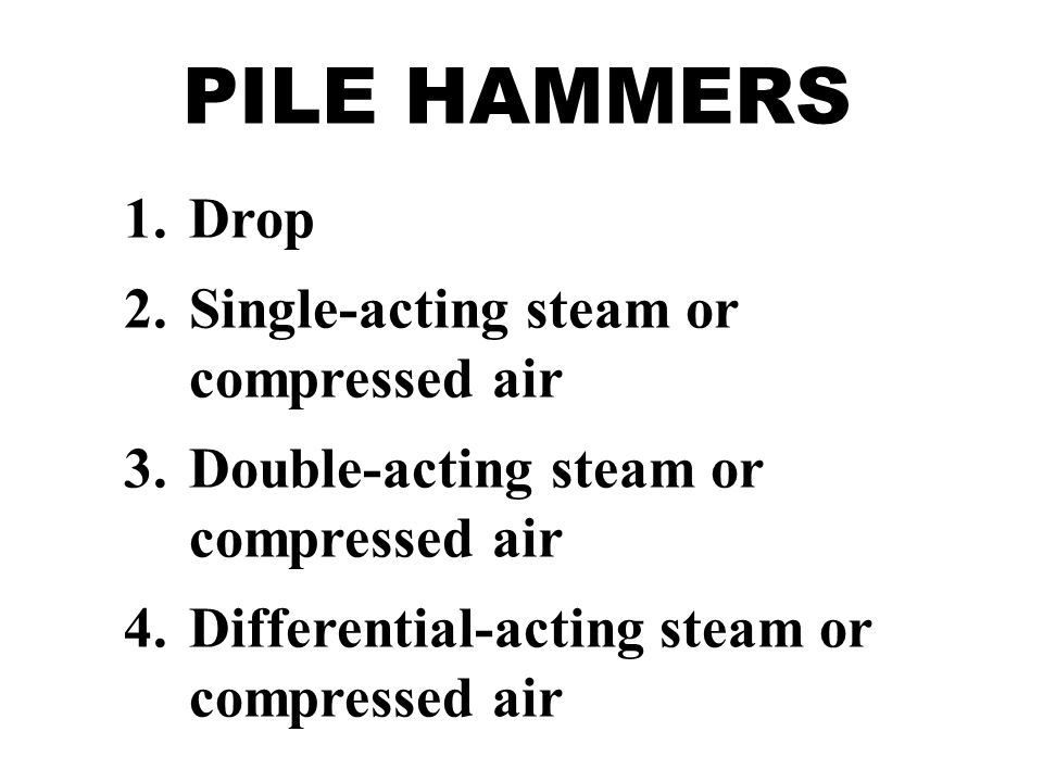 PILE HAMMERS Drop Single-acting steam or compressed air