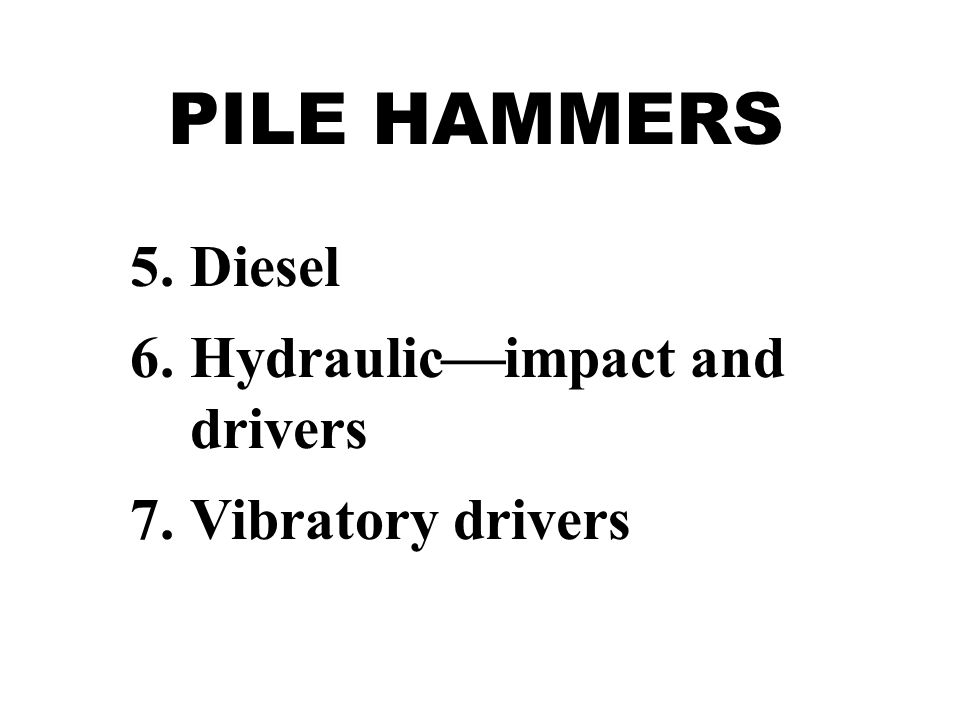 PILE HAMMERS Diesel Hydraulicimpact and drivers Vibratory drivers