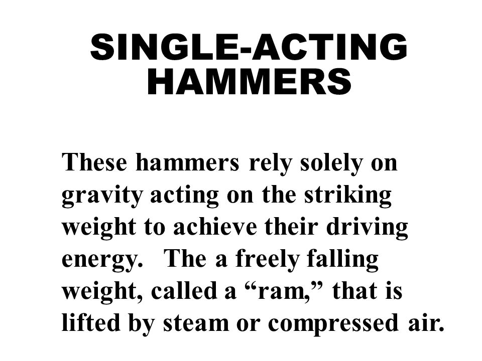 SINGLE-ACTING HAMMERS