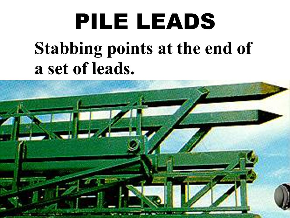 PILE LEADS Stabbing points at the end of a set of leads.